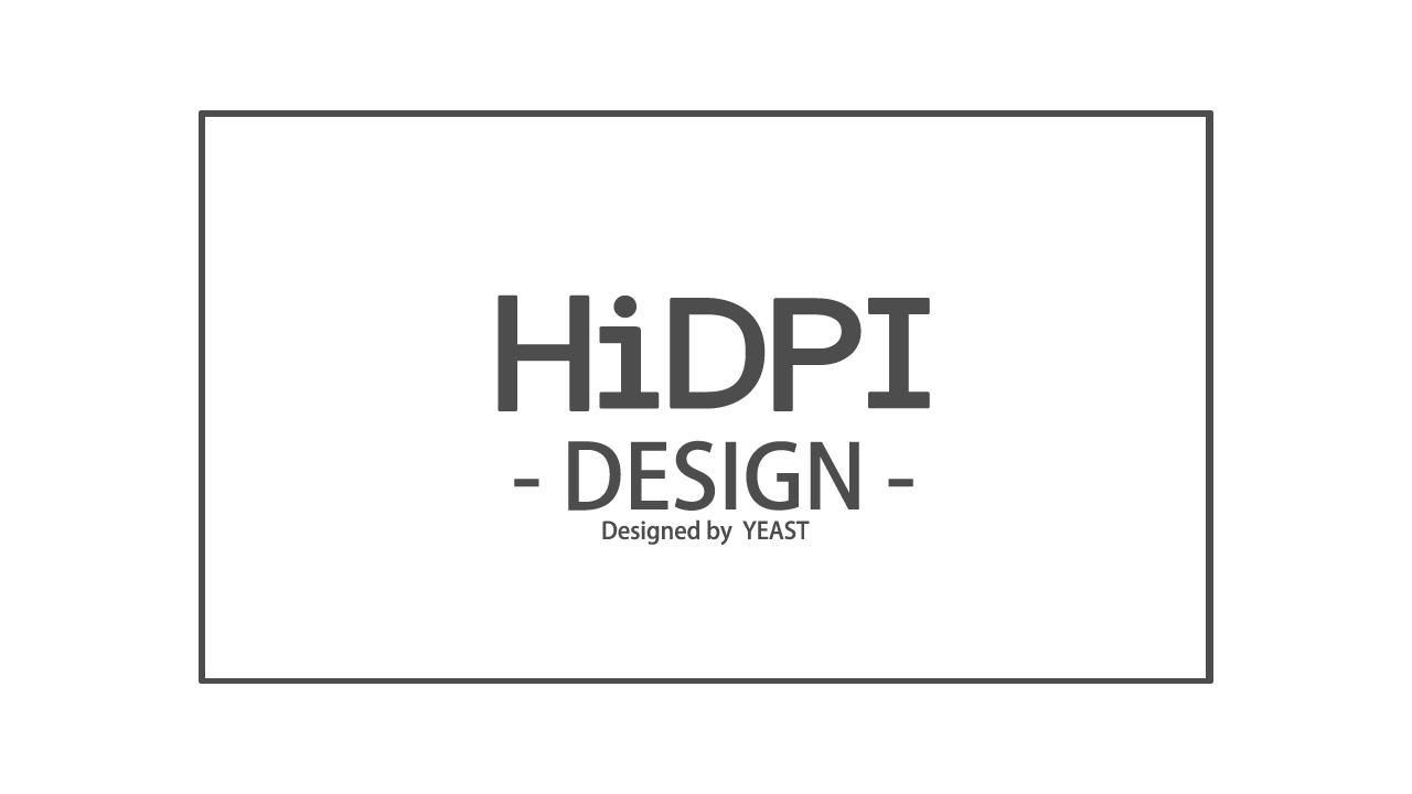 HiDPI -DESIGN- Designed by YEAST